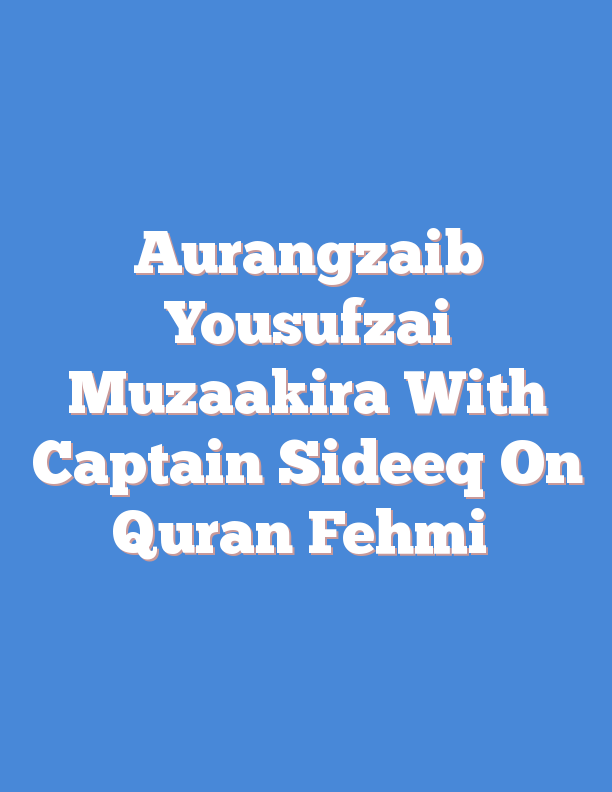 Aurangzaib Yousufzai Muzaakira With Captain Sideeq On Quran Fehmi