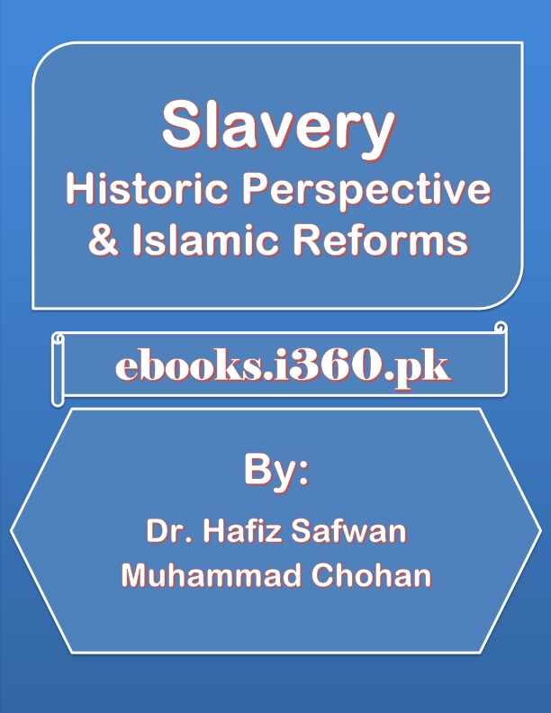 Slavery: Historic Perspective & Islamic Reforms By Dr. Hafiz Safwan Muhammad Chohan