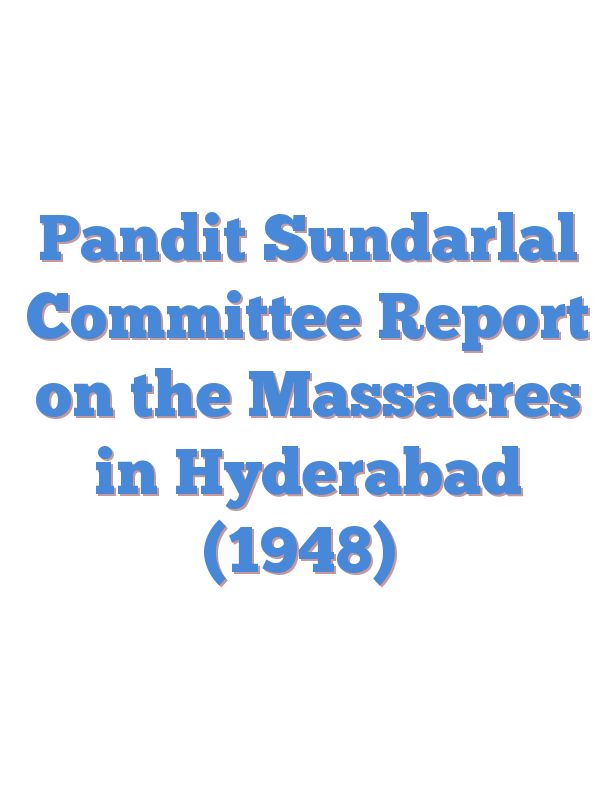 Pandit Sundarlal Committee Report on the Massacres in Hyderabad (1948)