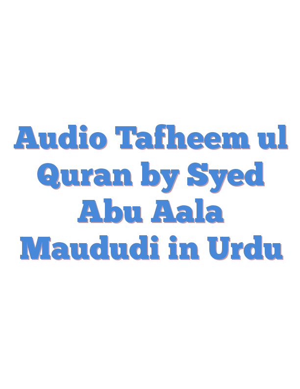 Audio Tafheem ul Quran by Syed Abu Aala Maududi in Urdu