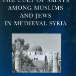 The Cult of Saints Among Muslims and Jews in Medieval Syria By Josef W Meri