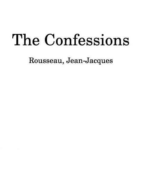 The Confessions, Jean Jacques Rousseau