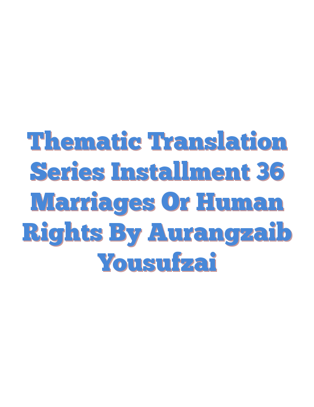 Thematic Translation Series Installment 36 Marriages Or Human Rights By Aurangzaib Yousufzai