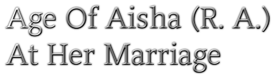 Age of Aisha Razi Allahu Anha at her Marriage