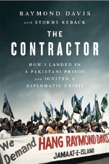 The Contractor: How I Landed in a Pakistani Prison and Ignited a Diplomatic Crisis By Raymond Davis and Storms Reback
