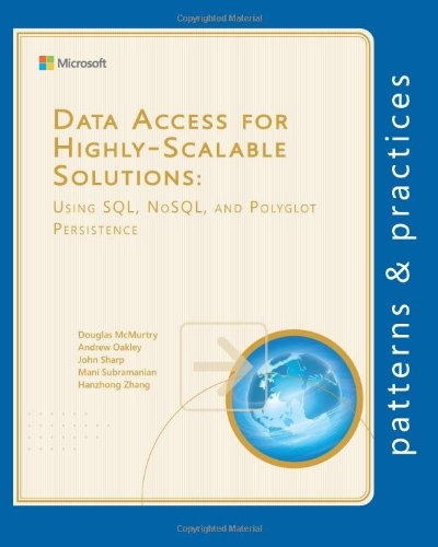 Data Access for Highly-Scalable Solutions: Using SQL, NoSQL, and Polyglot Persistence  by John Sharp, et al.